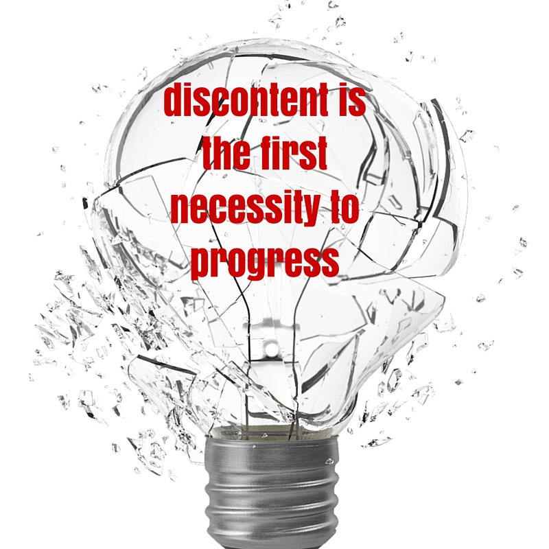 discontent is the first necessity to progress